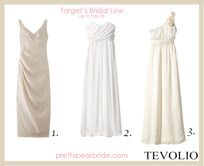 Target's TEVOLIO Wedding Gowns. 1. Women's Soft Satin Rouched Bridal Gown, $129.99 {Up to Size 28W} 2. Women's Strapless Wrap-Front Chiffon Maxi Dress, $69.99 {Up to Size 28W} 3. Women's One-Shoulder Rosette Maxi Silky Chiffon Dress, $69.99 {Up to Size 28W}