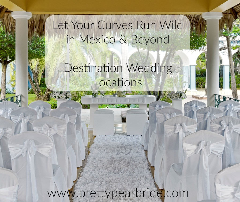 Let Your Curves Run Wild in Mexico & Beyond | Pretty Pear Bride