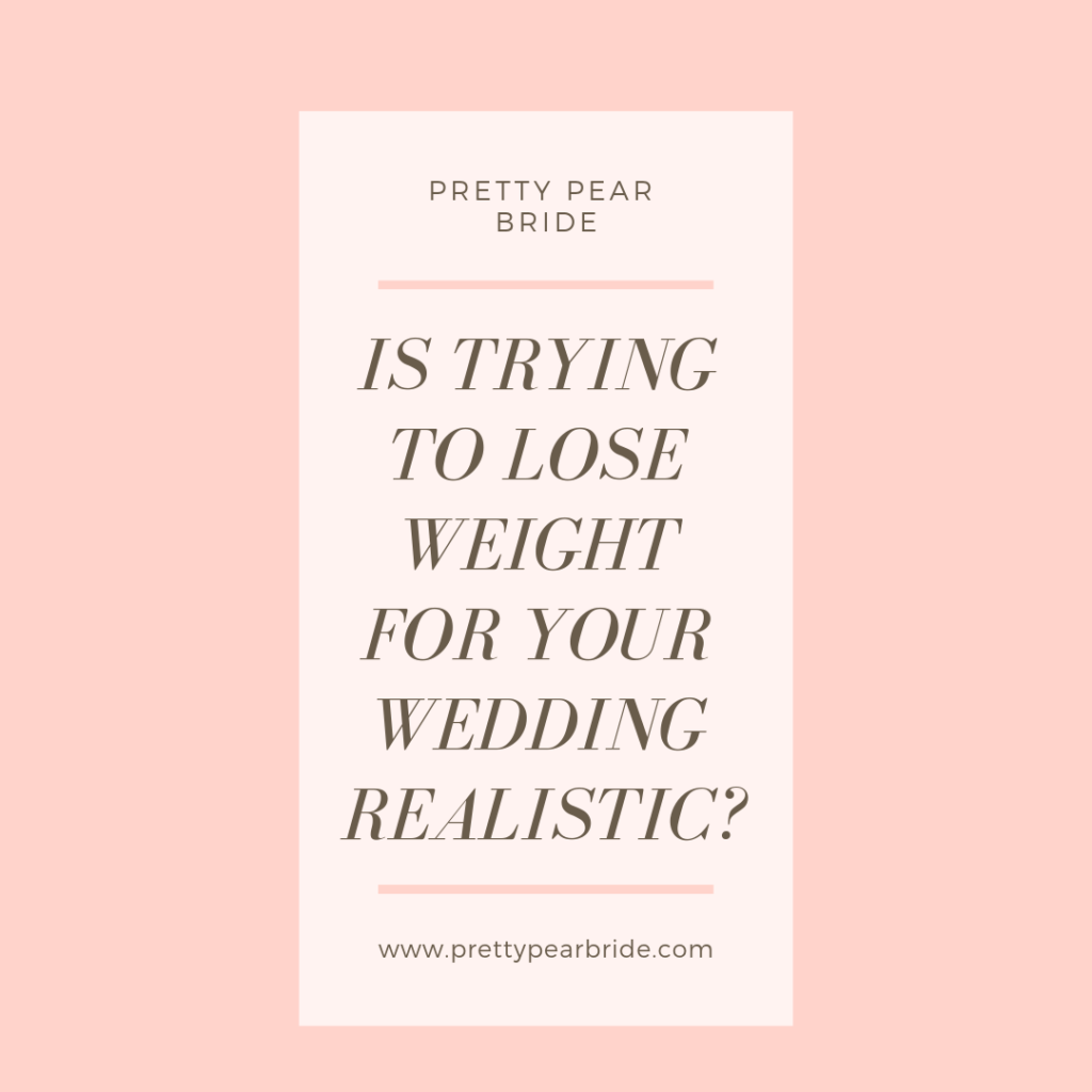 Weight Loss and Weddings.....Let's be Realistic? // Pretty Pear Bride, plus size brides