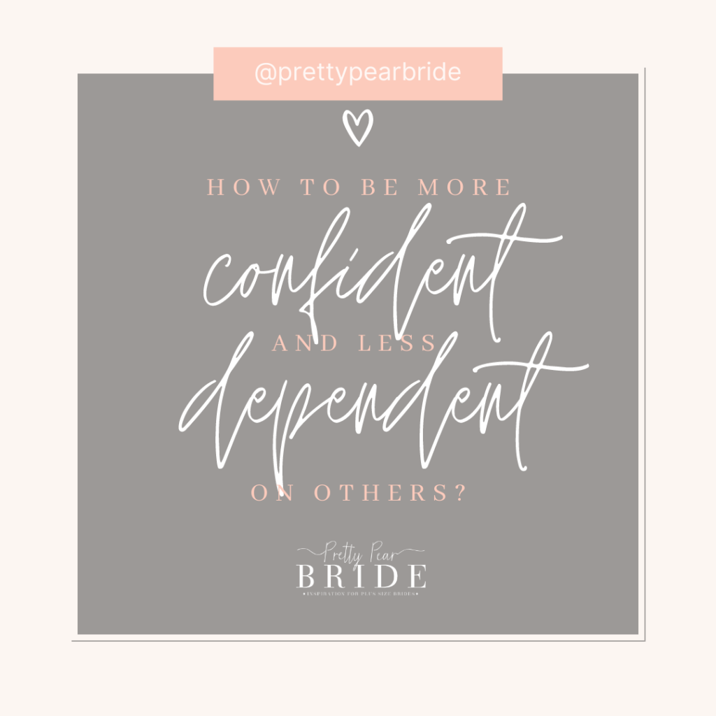 How To Be More Confident And Less Dependent On Others As A Plus Size Women | Pretty Pear Bride